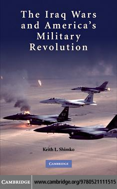 The Iraq Wars and America's Military Revolution EB9780511731266