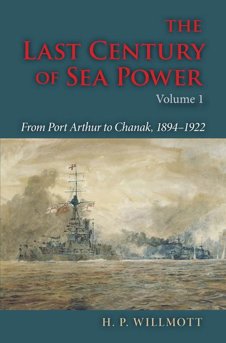 The Last Century of Sea Power, Volume 1: From Port Arthur to Chanak, 1894-1922 EB9780253003560