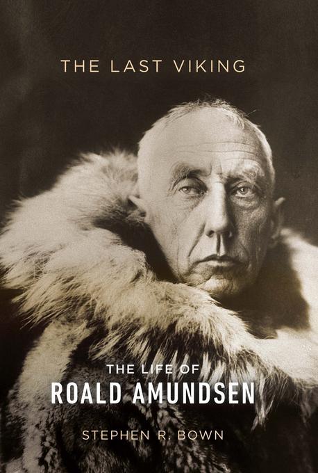 The Last Viking: The Life of Roald Amundsen EB9780306821622