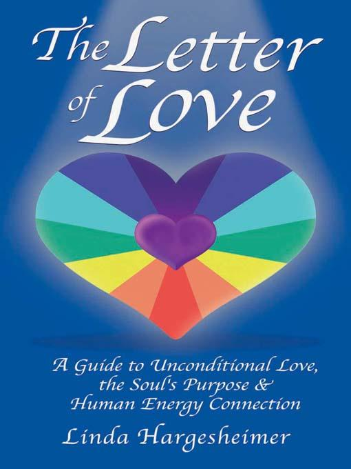 The Letter of Love: A Guide to Unconditional Love, the Soul's Purpose & Human Energy Connection EB9780976878803