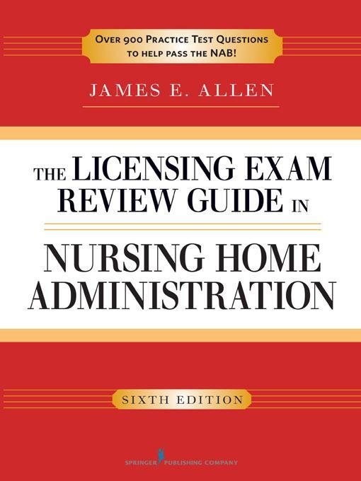 The Licensing Exam Review Guide in Nursing Home Administration, 6th Edition EB9780826107077