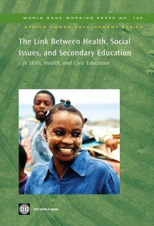 The Link Between Health, Social Issues, Secondary Education: Life Skills, Health, and Civic Education EB9780821370698