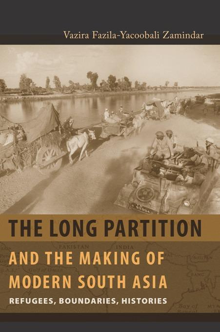 The Long Partition and the Making of Modern South Asia: Refugees, Boundaries, Histories EB9780231511018