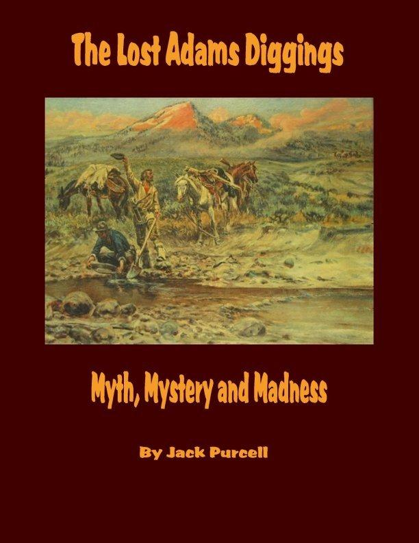The Lost Adams Diggings - Myth, Mystery and Madness EB9780974385211