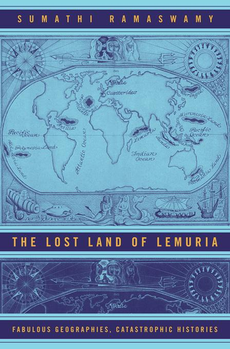 The Lost Land of Lemuria: Fabulous Geographies, Catastrophic Histories EB9780520931855