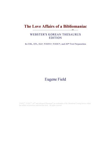 The Love Affairs of a Bibliomaniac (Webster's Korean Thesaurus Edition) EB9780546831047