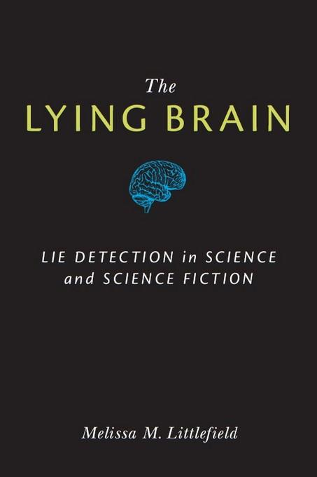 The Lying Brain: Lie Detection in Science and Science Fiction EB9780472027026