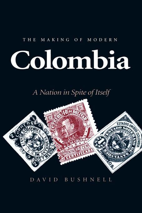 The Making of Modern Colombia: A Nation in Spite of Itself EB9780520913905