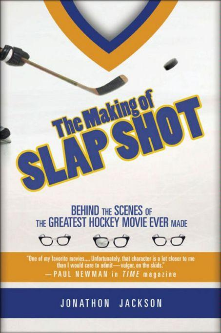 The Making of Slap Shot: Behind the Scenes of the Greatest Hockey Movie Ever Made EB9780470160152