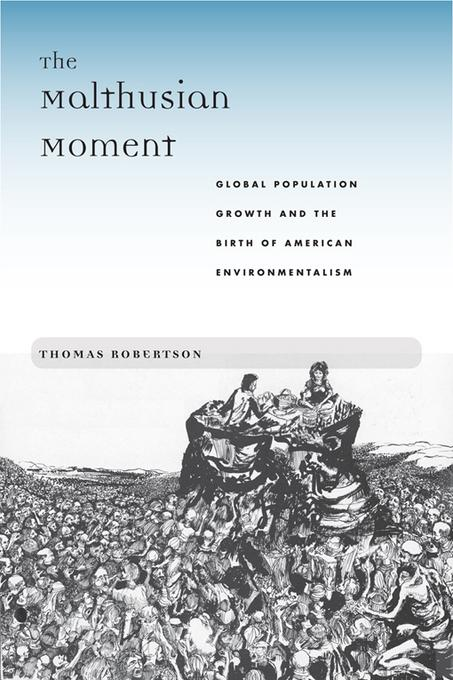 The Malthusian Moment: Global Population Growth and the Birth of American Environmentalism EB9780813553351