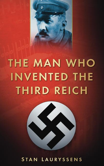The Man who Invented the Third Reich EB9780752468167