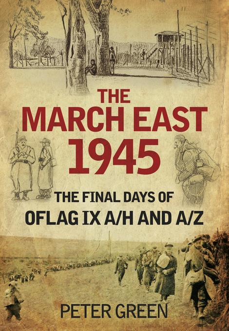The March East 1945: The Final Days of Oflag IX A/H and IX A/Z EB9780752478579