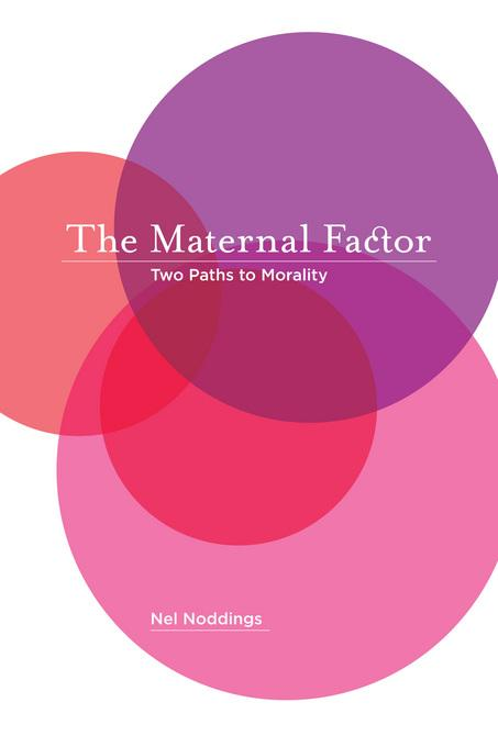 The Maternal Factor: Two Paths to Morality EB9780520947801