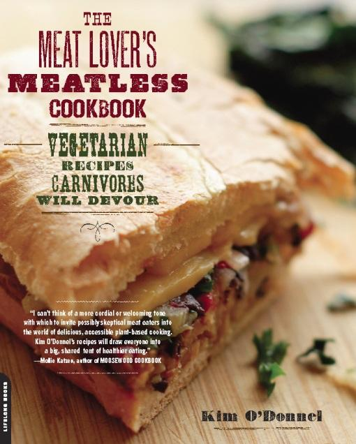 The Meat Lover's Meatless Cookbook: Vegetarian Recipes Carnivores Will Devour EB9780738214375