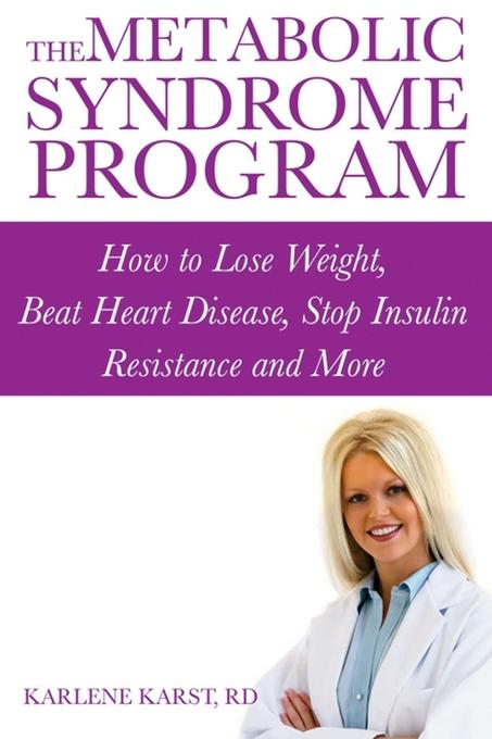 The Metabolic Syndrome Program: How to Lose Weight, Beat Heart Disease, Stop Insulin Resistance and More EB9780470156896