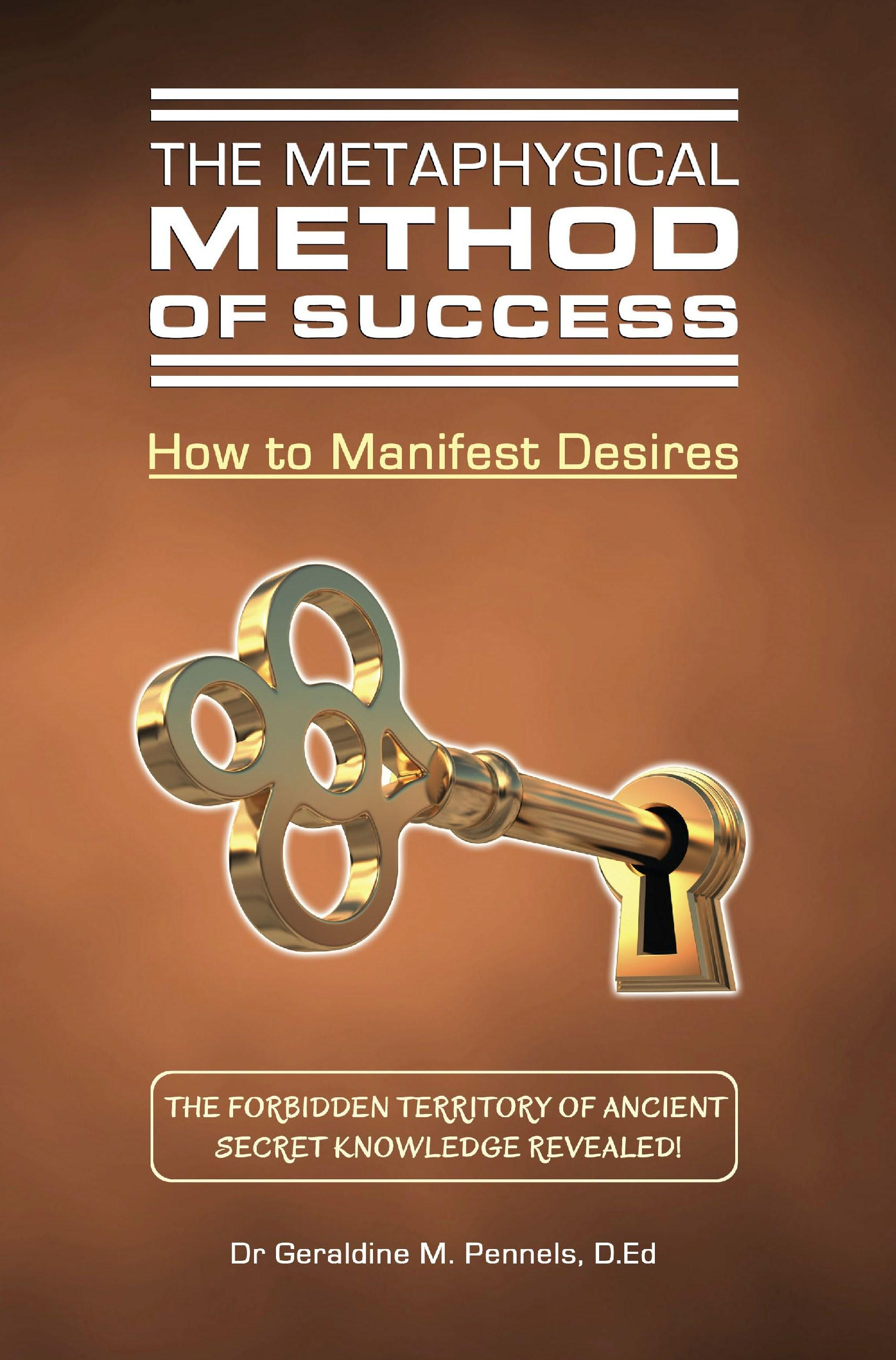 The Metaphysical Method of Success: How to Manifest Desires EB9780992174255