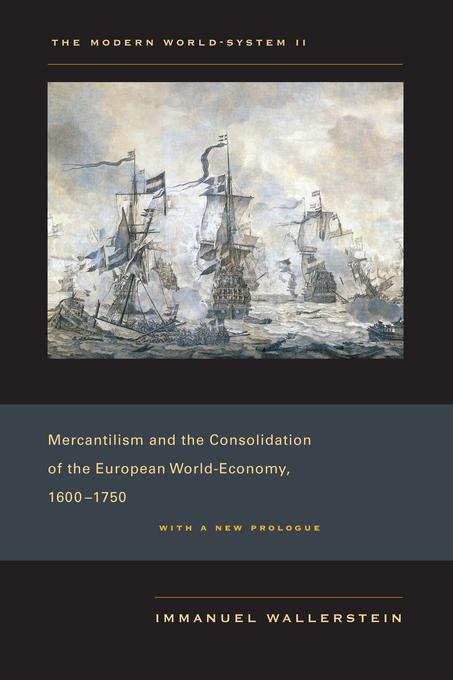 The Modern World-System II: Mercantilism and the Consolidation of the European World-Economy, 1600-1750, With a New Prologue EB9780520948587