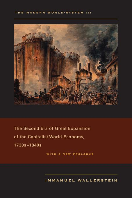 The Modern World-System III: The Second Era of Great Expansion of the Capitalist World-Economy, 1730s-1840s, With a New Prologue EB9780520948594