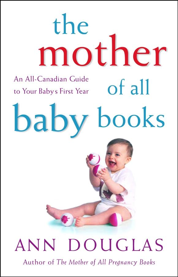 The Mother of All Baby Books: An All-Canadian Guide to Your Baby's First Year EB9780470739327
