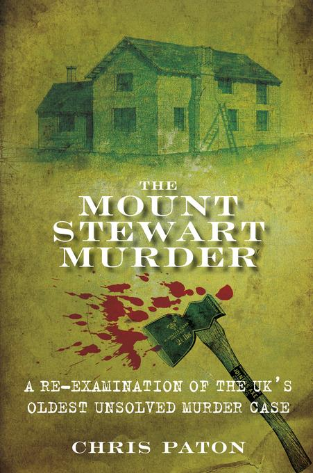 The Mount Stewart Murder: A Re-Examination of the UK's Oldest Unsolved Murder Case EB9780752482170