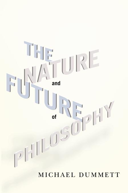 The Nature and Future of Philosophy EB9780231522182