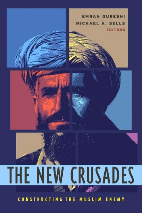 The New Crusades: Constructing the Muslim Enemy EB9780231501569
