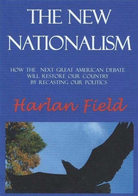 The New Nationalism--How The Next Great American Debate Will Restore Our Country By Recasting Our Politics EB9780828324243