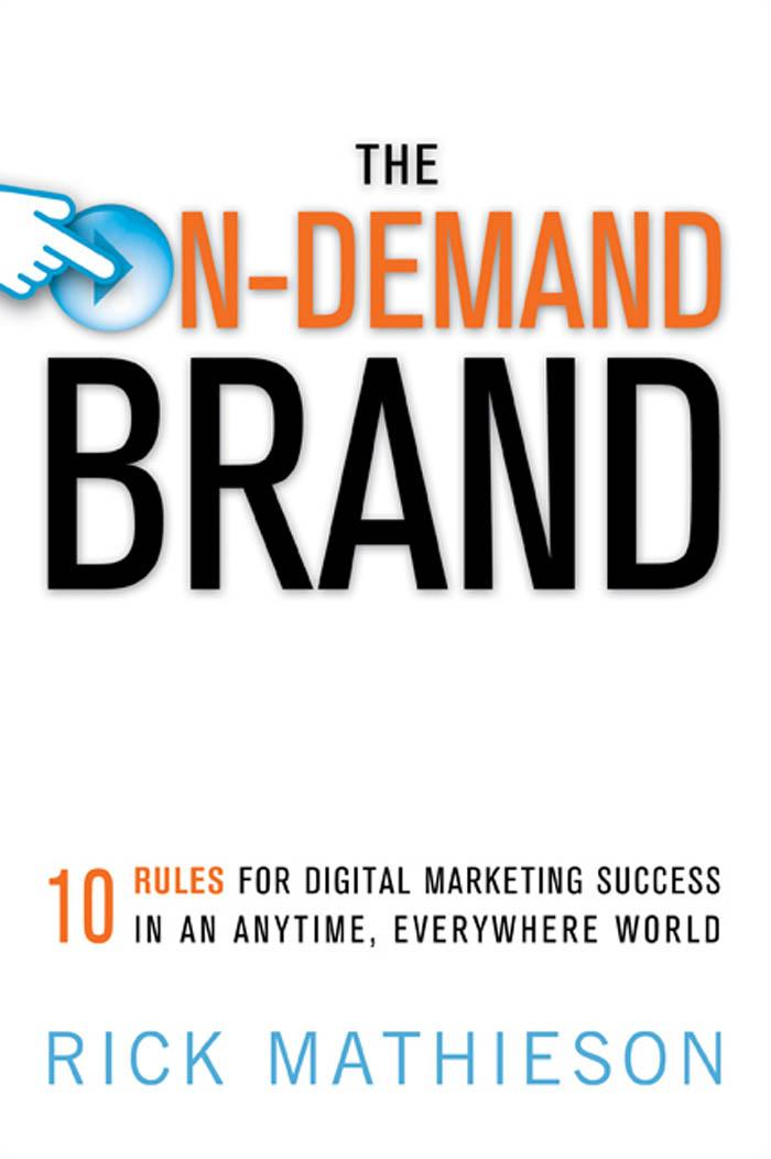The On-Demand Brand: 10 Rules for Digital Marketing Success in an Anytime, Everywhere World EB9780814415740