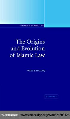The Origins and Evolution of Islamic Law EB9780511261640