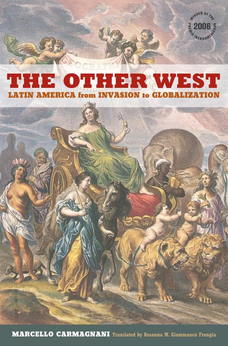 The Other West: Latin America from Invasion to Globalization EB9780520947511