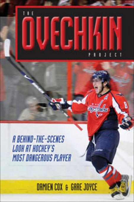 The Ovechkin Project: A Behind-the-Scenes Look at Hockey's Most Dangerous Player EB9780470679586