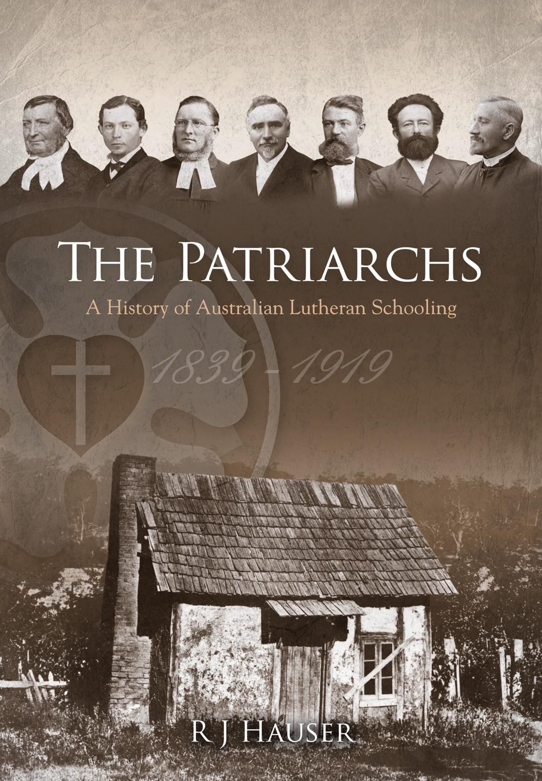 The Patriarchs: A History of Australian Lutheran Schooling 1839 -1919 EB9780646517117