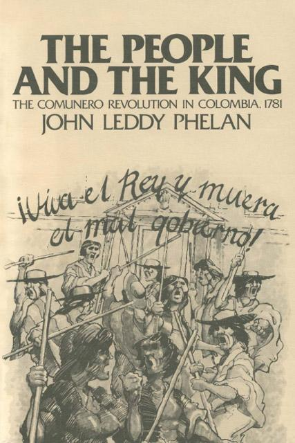 The People and the King: The Comunero Revolution in Colombia, 1781 EB9780299072933