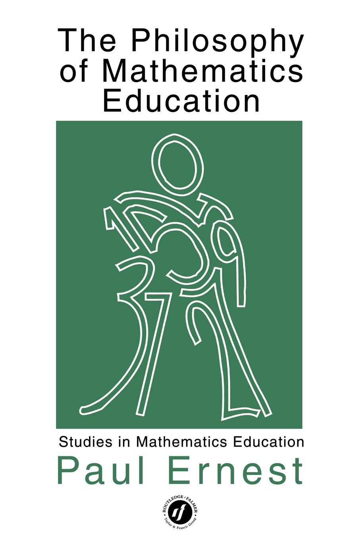The Philosophy of Mathematics Education EB9780203497012