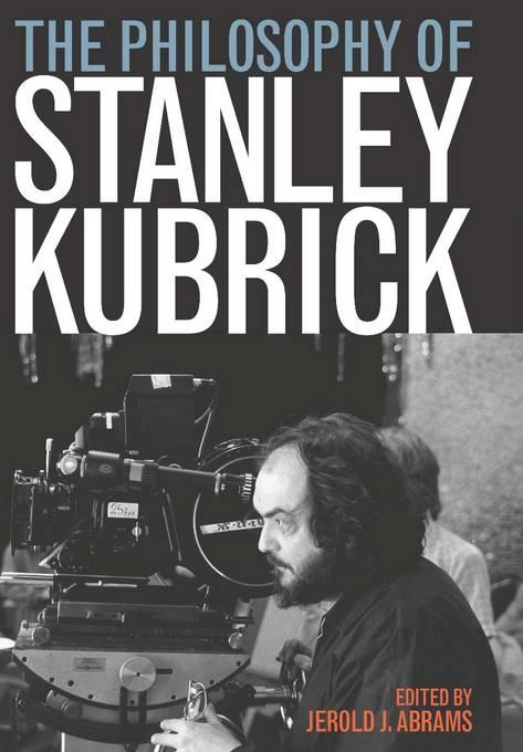 The Philosophy of Stanley Kubrick EB9780813172569
