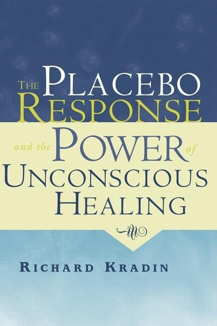 The Placebo Response and the Power of Unconscious Healing EB9780203933220