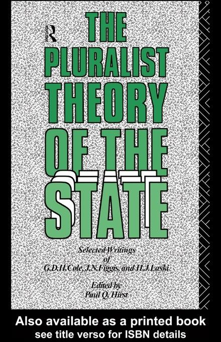 The Pluralist Theory of the State: Selected Writings of G.D.H. Cole, J.N. Figgis and H.J. Laski EB9780203986004