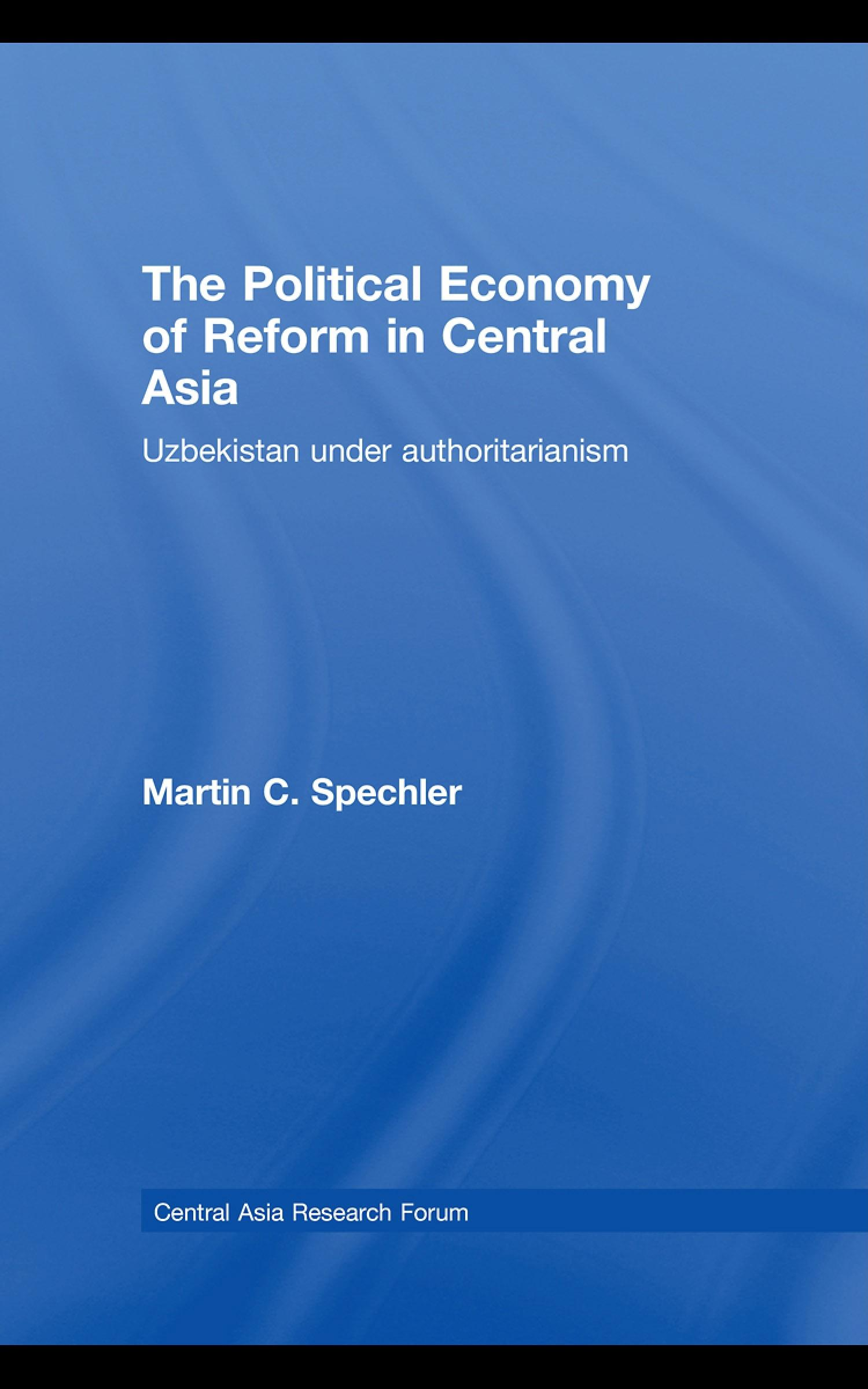 The Political Economy of Reform in Central Asia: Uzbekistan under Authoritarianism EB9780203928486