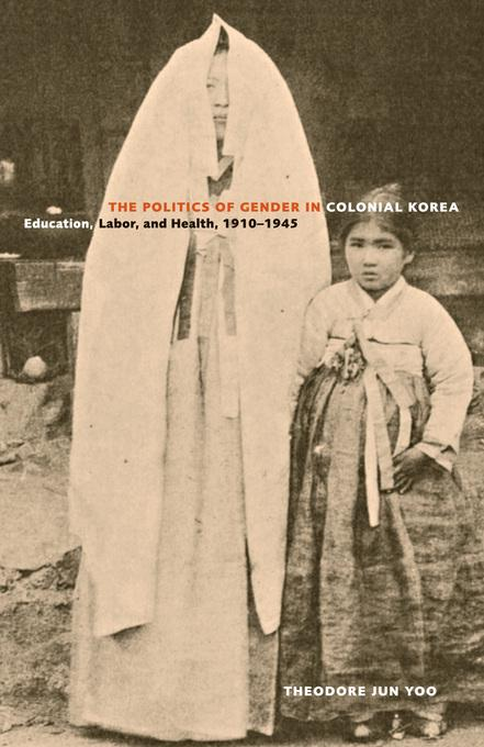 The Politics of Gender in Colonial Korea: Education, Labor, and Health, 1910-1945 EB9780520934153