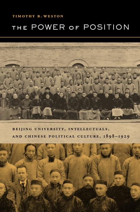 The Power of Position: Beijing University, Intellectuals, and Chinese Political Culture, 1898-1929 EB9780520929906