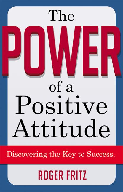 The Power of a Positive Attitude: Discovering the Key to Success EB9780814410141