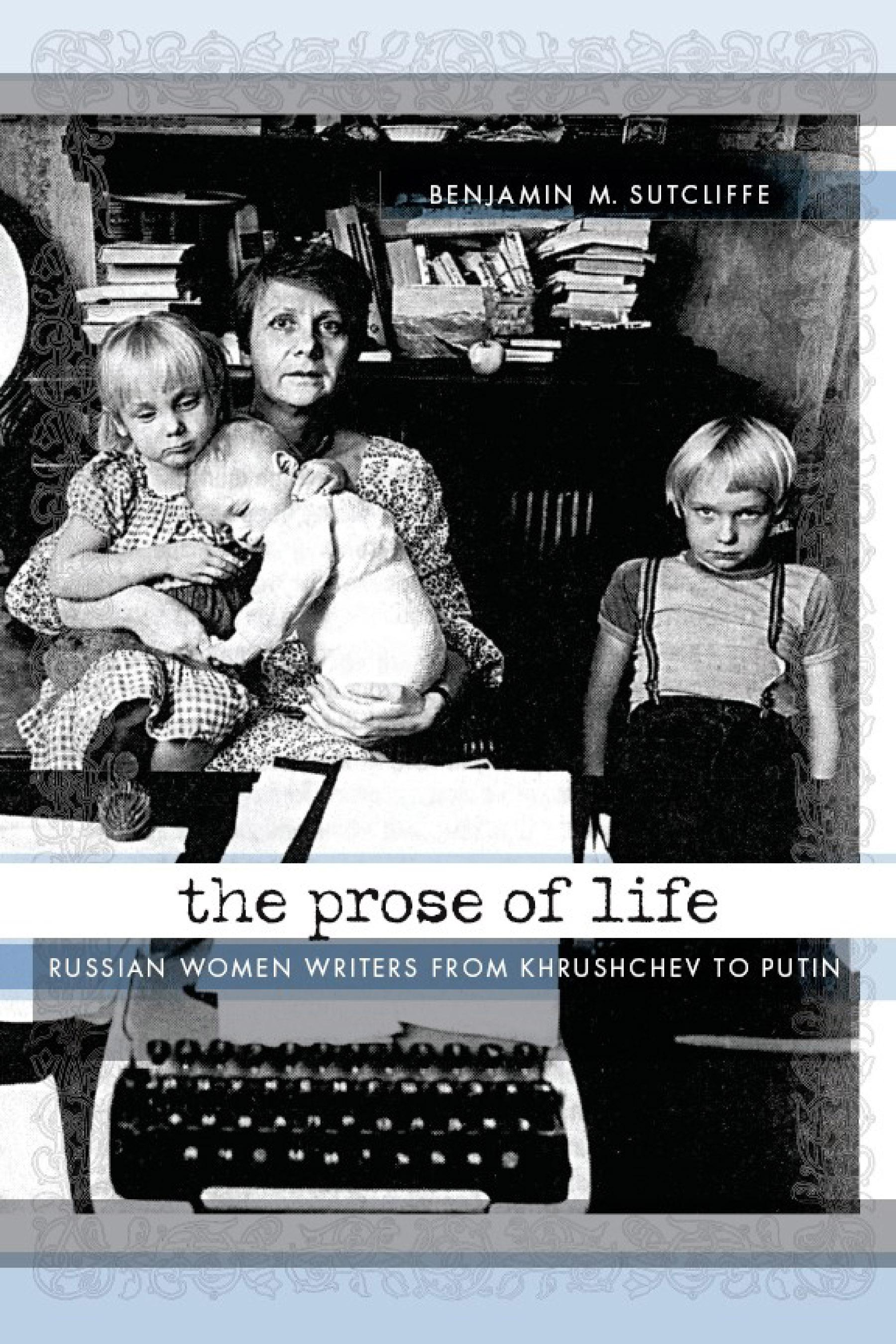 The Prose of Life: Russian Women Writers from Khrushchev to Putin EB9780299232030