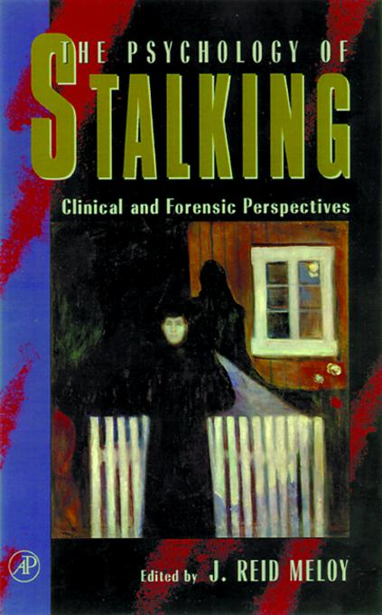 The Psychology of Stalking: Clinical and Forensic Perspectives EB9780080518985