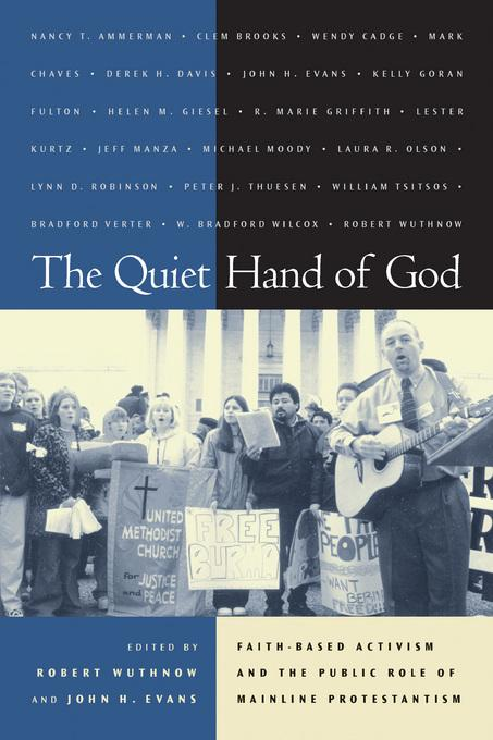 The Quiet Hand of God: Faith-Based Activism and the Public Role of Mainline Protestantism EB9780520936362