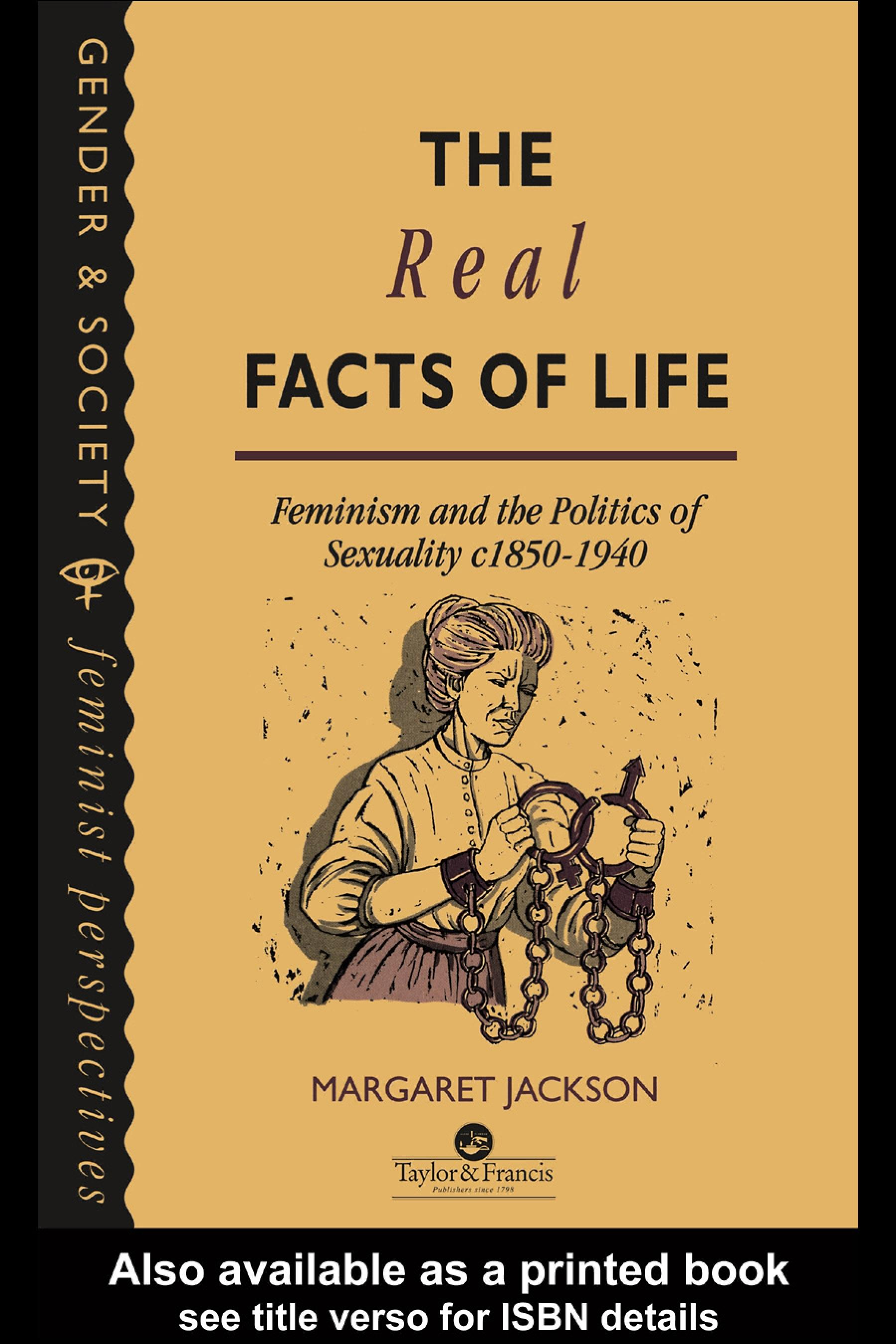The Real Facts Of Life: Feminism And The Politics Of Sexuality C1850-1940 EB9780203992395