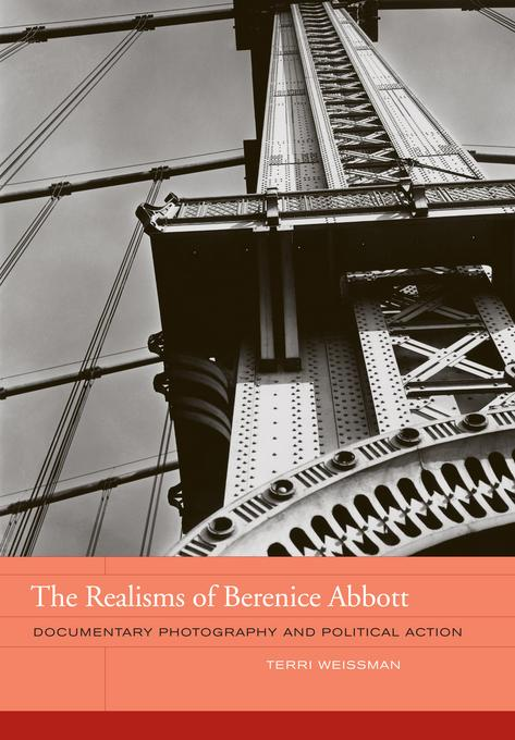 The Realisms of Berenice Abbott: Documentary Photography and Political Action EB9780520947450