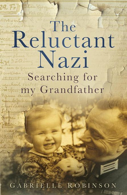 The Reluctant Nazi: Searching for my Grandfather EB9780752478432