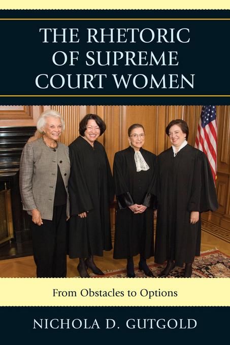 The Rhetoric of Supreme Court Women: From Obstacles to Options EB9780739172513