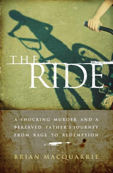 The Ride: A Shocking Murder and a Bereaved Father's Journey from Rage to Redemption EB9780786748037