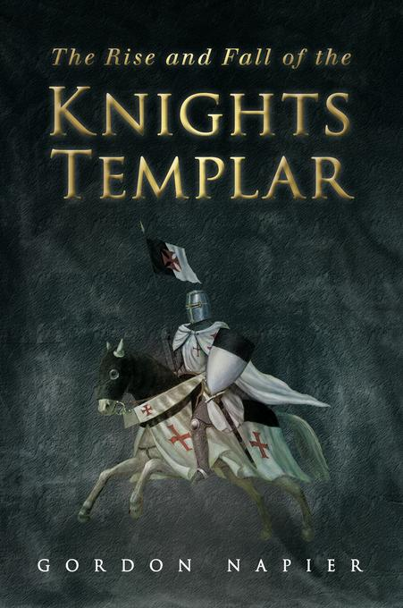 The Rise and Fall of the Knights Templar EB9780752473581